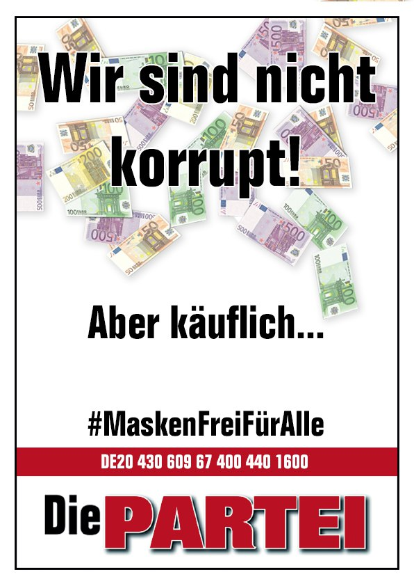 Wir sind nicht korrupt! Aber käuflich... #MaskenFreiFürAlle